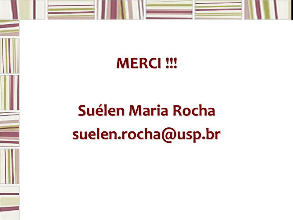MERCI !!! Suélen Maria Rocha suelen.rocha@usp.br