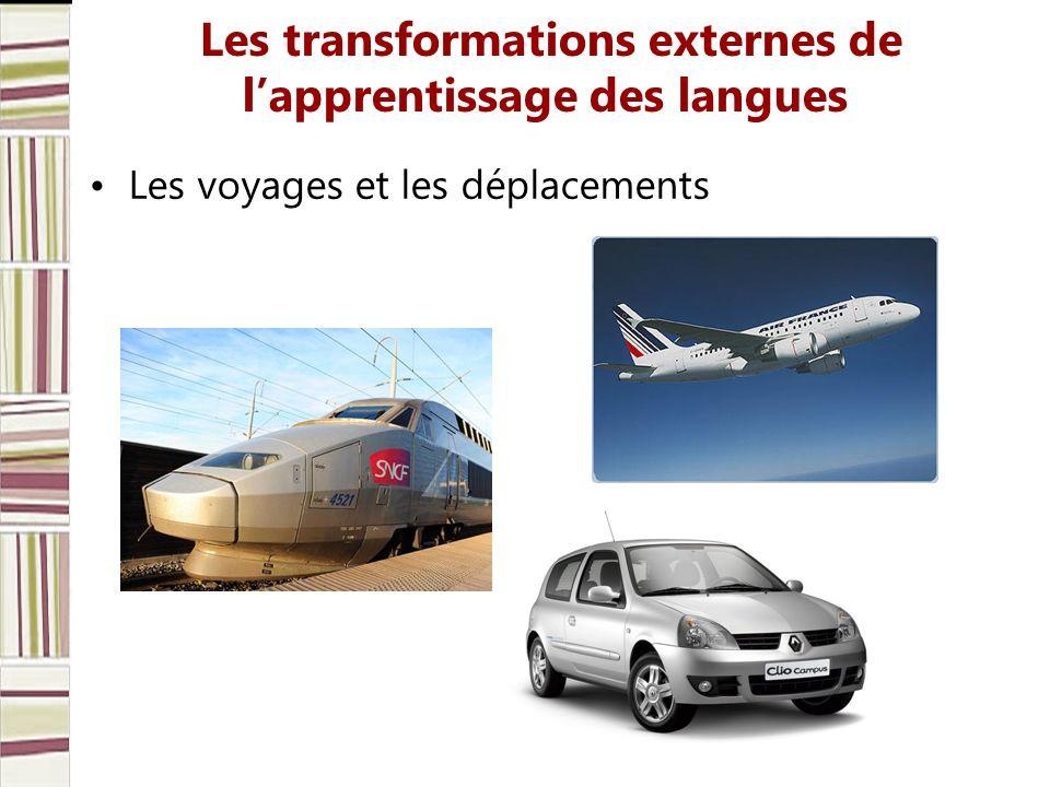 Les transformations externes de lapprentissage des langues Les voyages et les déplacements