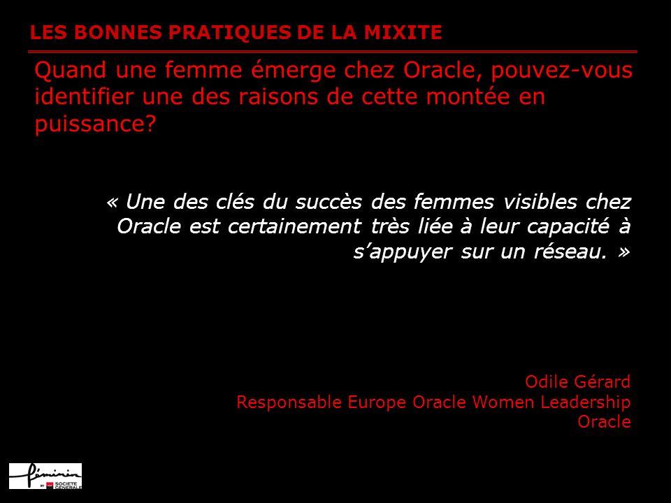 LES BONNES PRATIQUES DE LA MIXITE Quand une femme émerge chez Oracle, pouvez-vous identifier une des raisons de cette montée en puissance? « Une des c