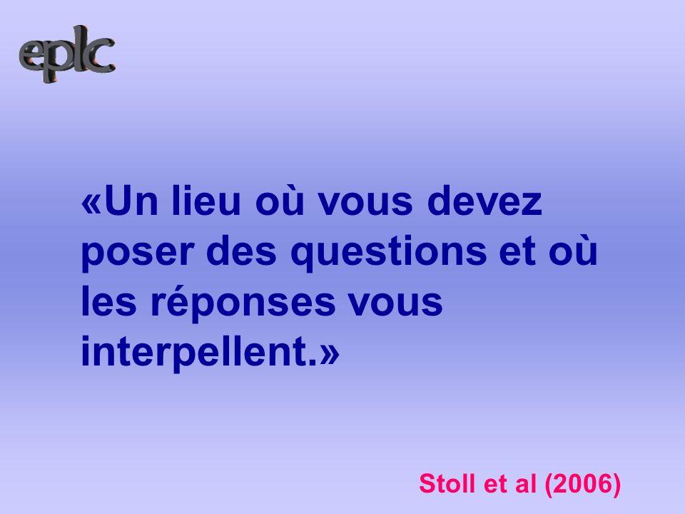 «Un lieu où vous devez poser des questions et où les réponses vous interpellent.» Stoll et al (2006)