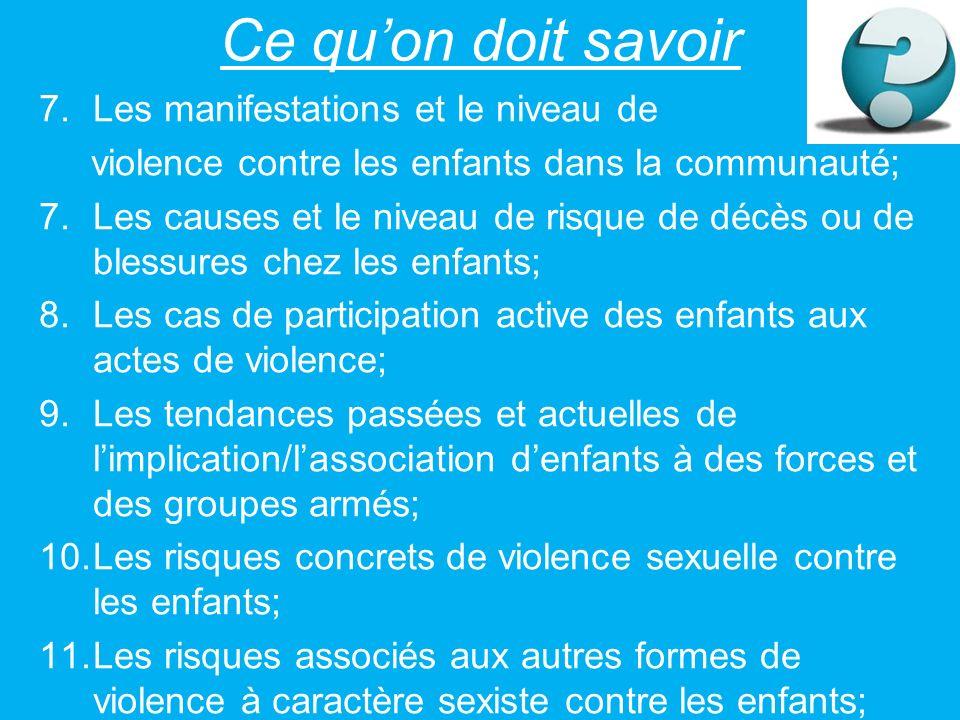 Ce quon doit savoir 7.Les manifestations et le niveau de violence contre les enfants dans la communauté; 7.Les causes et le niveau de risque de décès