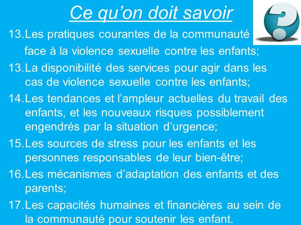 Ce quon doit savoir 13.Les pratiques courantes de la communauté face à la violence sexuelle contre les enfants; 13.La disponibilité des services pour