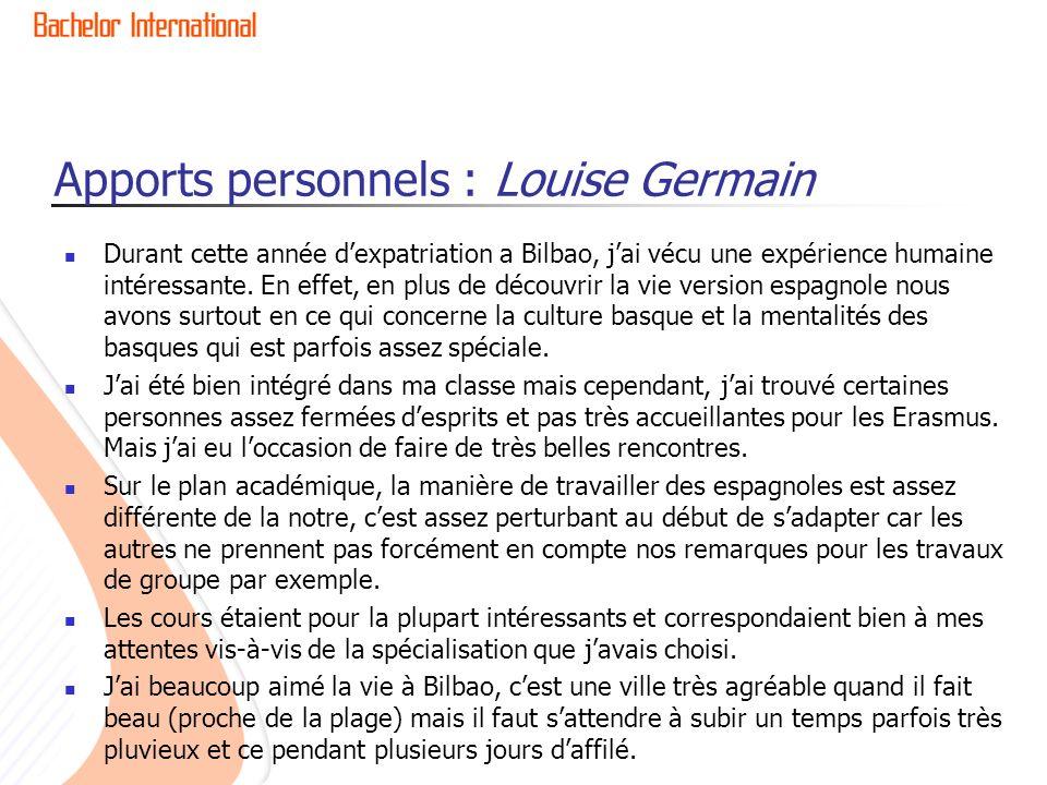 Apports personnels : Louise Germain Durant cette année dexpatriation a Bilbao, jai vécu une expérience humaine intéressante.