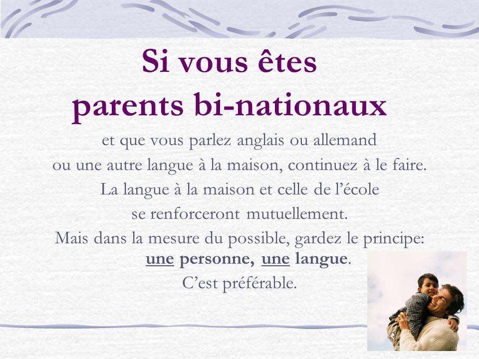 Si vous êtes parents bi-nationaux et que vous parlez anglais ou allemand ou une autre langue à la maison, continuez à le faire.