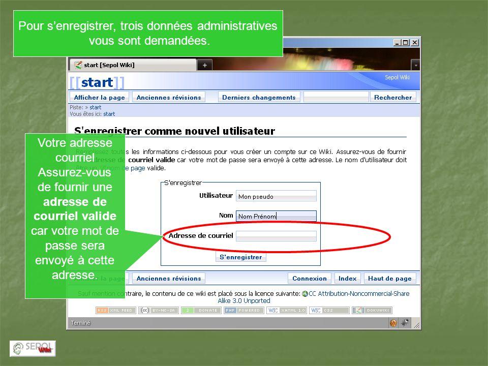 Pour senregistrer, trois données administratives vous sont demandées. Votre adresse courriel Assurez-vous de fournir une adresse de courriel valide ca