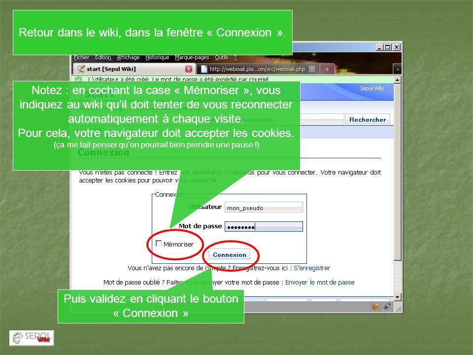 Puis validez en cliquant le bouton « Connexion » Notez : en cochant la case « Mémoriser », vous indiquez au wiki quil doit tenter de vous reconnecter automatiquement à chaque visite.