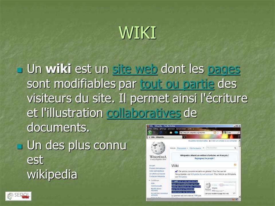 WIKI Un wiki est un site web dont les pages sont modifiables par tout ou partie des visiteurs du site. Il permet ainsi l'écriture et l'illustration co