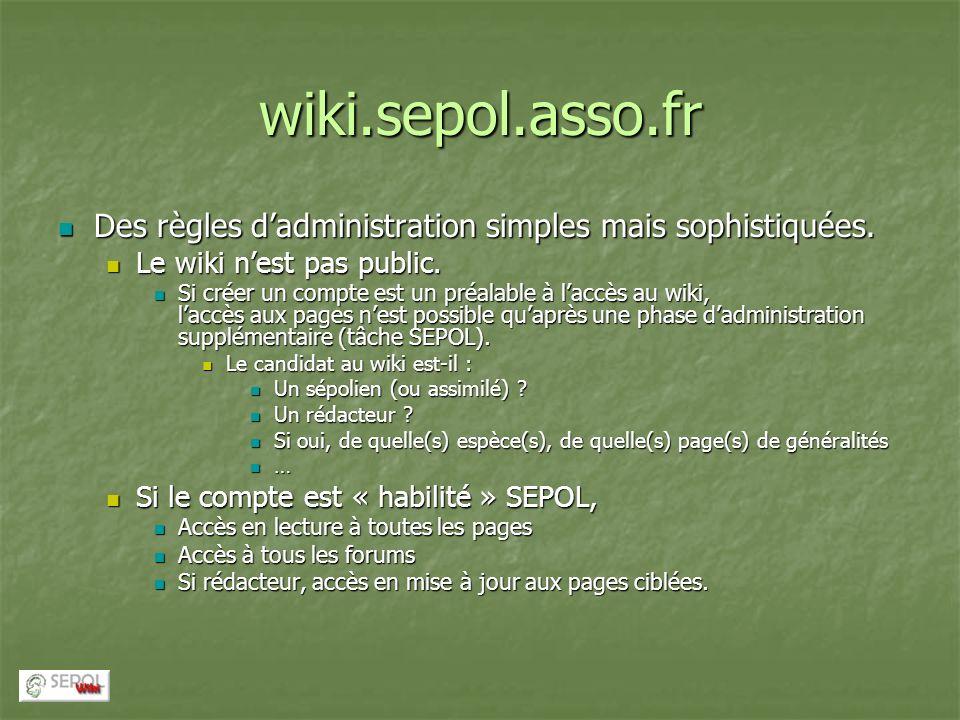 wiki.sepol.asso.fr Des règles dadministration simples mais sophistiquées. Des règles dadministration simples mais sophistiquées. Le wiki nest pas publ