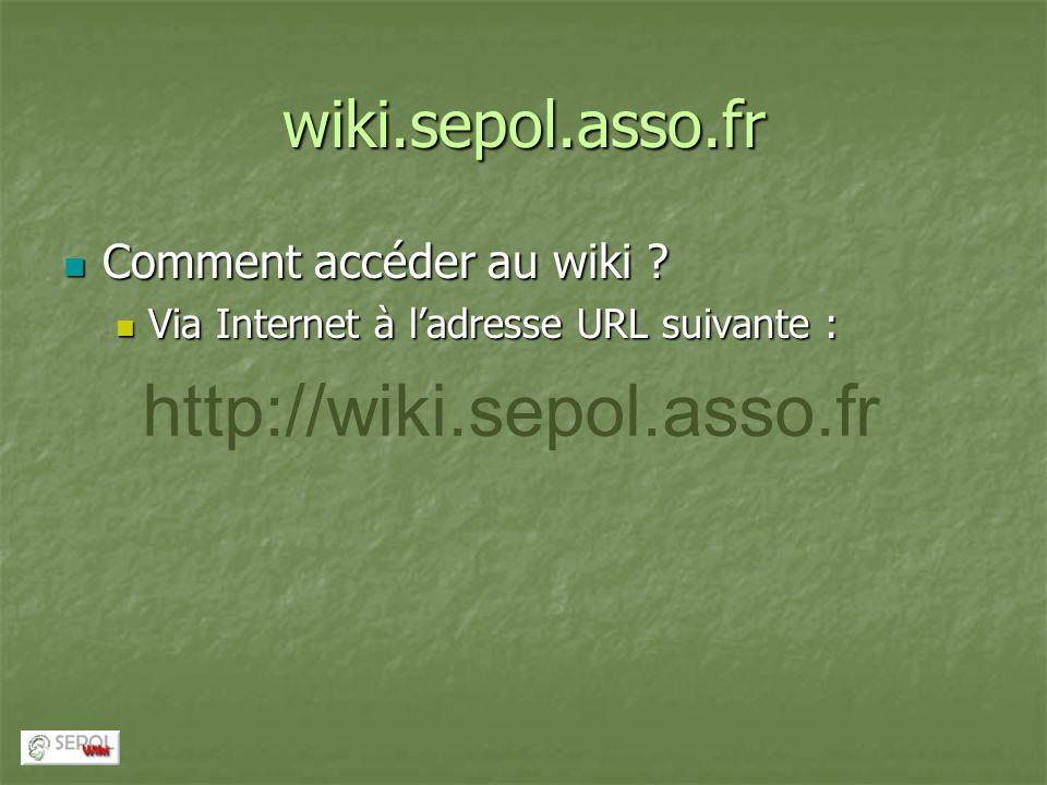 wiki.sepol.asso.fr Comment accéder au wiki ? Comment accéder au wiki ? Via Internet à ladresse URL suivante : Via Internet à ladresse URL suivante : h