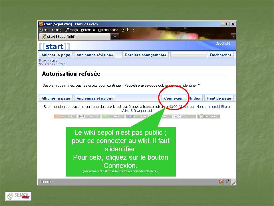 Le wiki sepol nest pas public ; pour ce connecter au wiki, il faut sidentifier. Pour cela, cliquez sur le bouton Connexion. (on verra quil est possibl