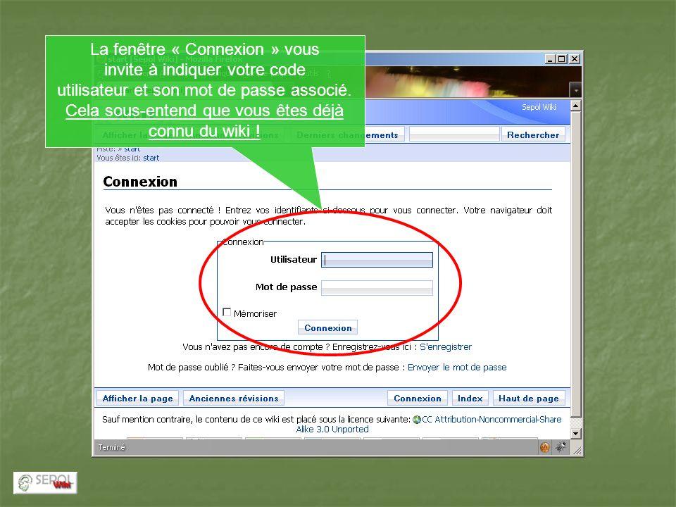 La fenêtre « Connexion » vous invite à indiquer votre code utilisateur et son mot de passe associé. Cela sous-entend que vous êtes déjà connu du wiki