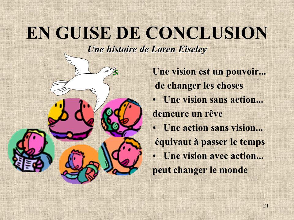 21 Une histoire de Loren Eiseley EN GUISE DE CONCLUSION Une histoire de Loren Eiseley Une vision est un pouvoir...
