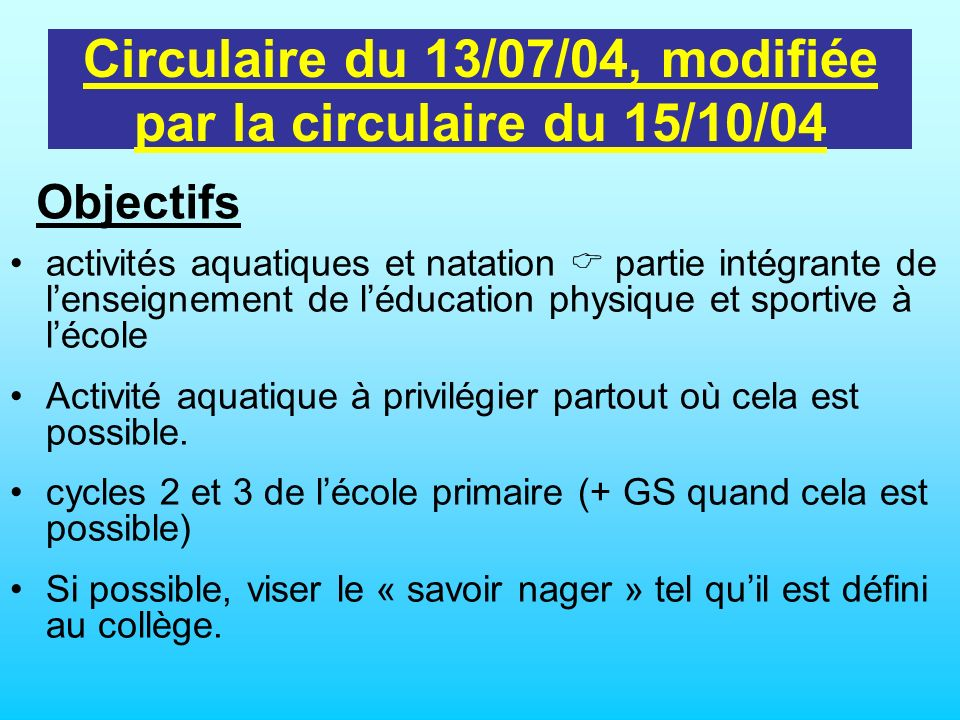 Circulaire du 13/07/04, modifiée par la circulaire du 15/10/04 activités aquatiques et natation partie intégrante de lenseignement de léducation physi