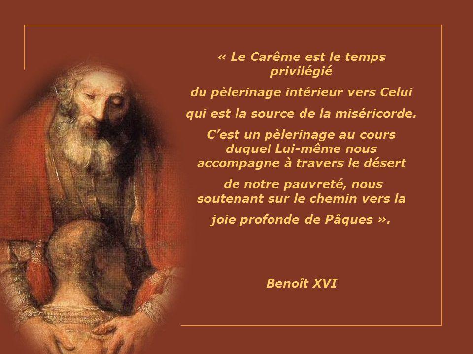 « Le Carême est le temps privilégié du pèlerinage intérieur vers Celui qui est la source de la miséricorde.