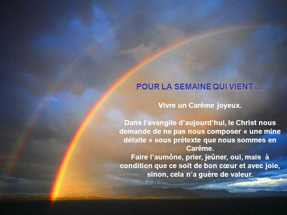 POUR LA SEMAINE QUI VIENT….Vivre un Carême joyeux.