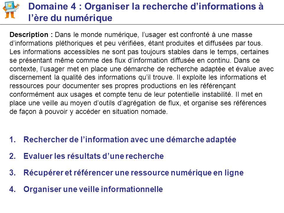 Domaine 4 : Organiser la recherche dinformations à lère du numérique 1.Rechercher de linformation avec une démarche adaptée 2.Evaluer les résultats du