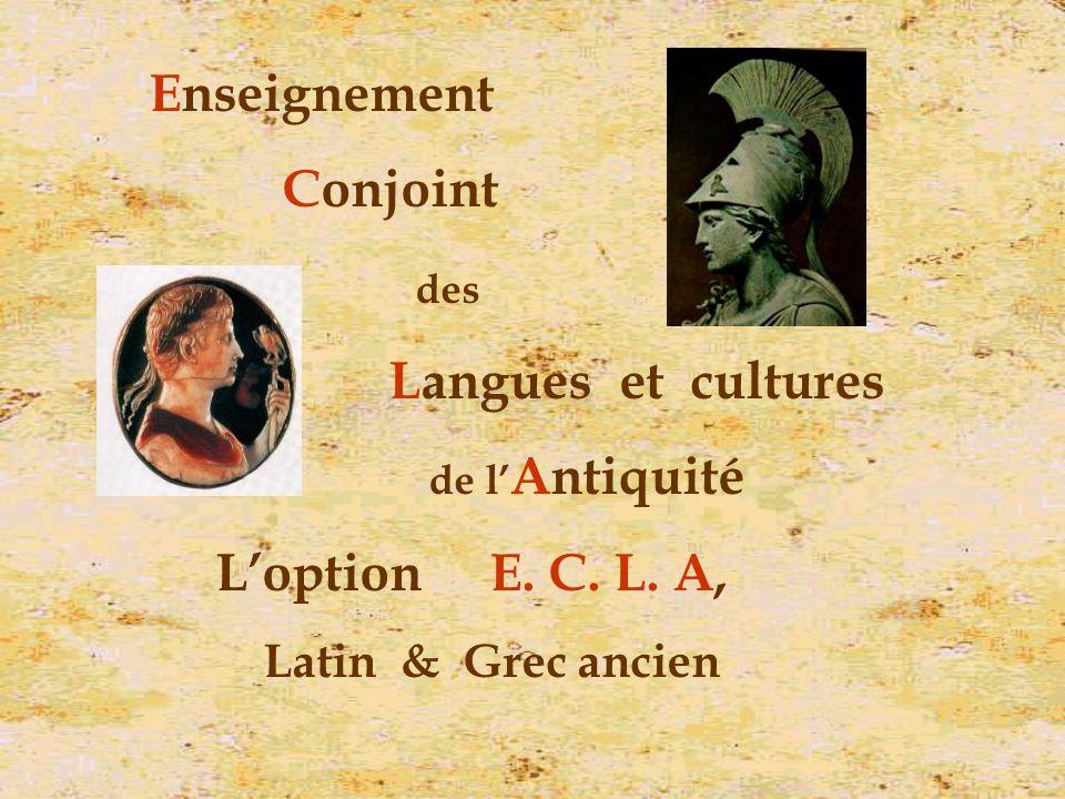 Enseignement Conjoint des Langues et cultures de l Antiquité Loption E. C. L. A, Latin & Grec ancien