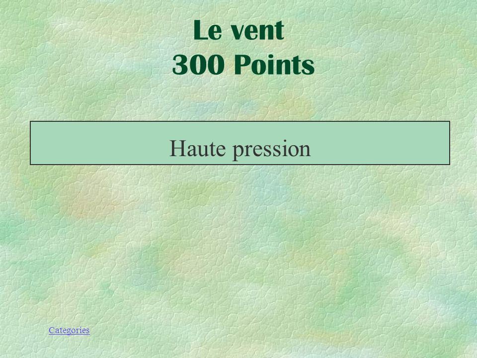 Categories Le vent 300 Points Celle-là est causée par la descente de lair froid!