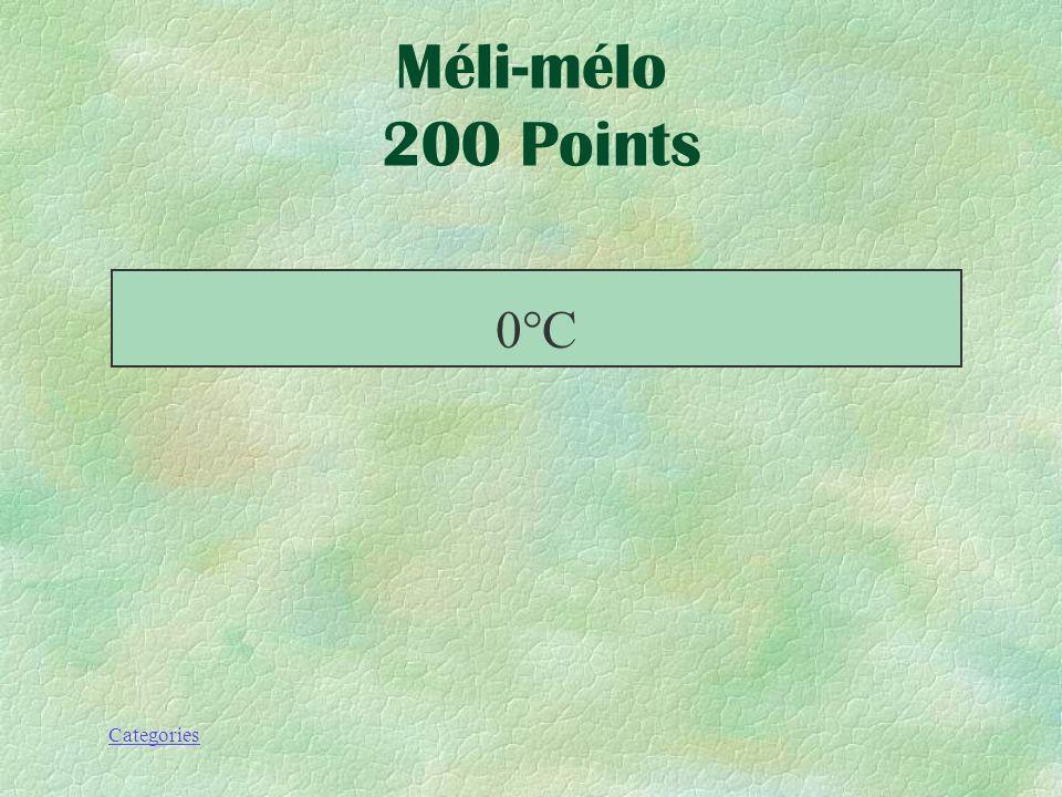 Categories Méli-mélo 200 Points Le vapeur deau se condense à une température en bas de _____.
