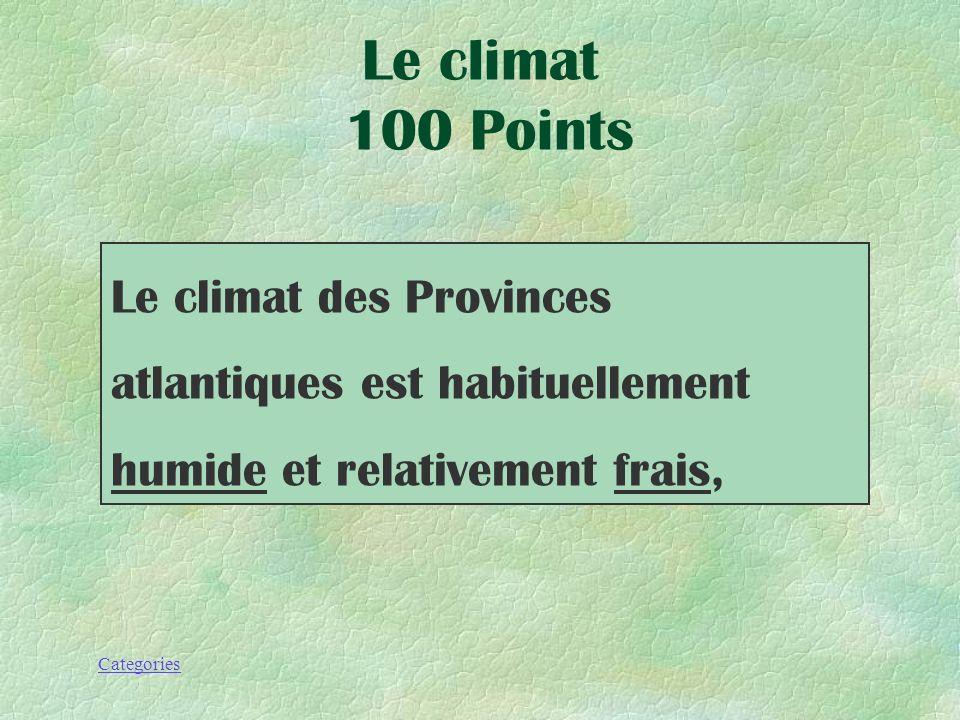 Categories Le climat des Provinces atlantiques est habituellement _______et relativement _______ Le climat 100 Points