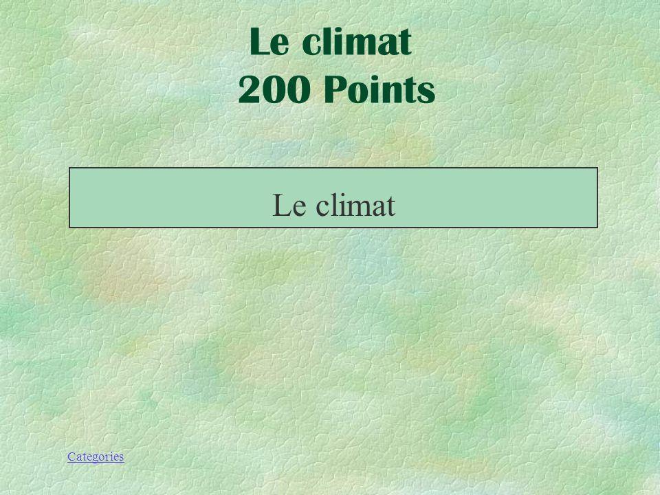 Categories Le climat 200 Points _______ est la moyenne des conditions atmosphériques, des précipitions, de lhumidité, de la pression de lair et du ven