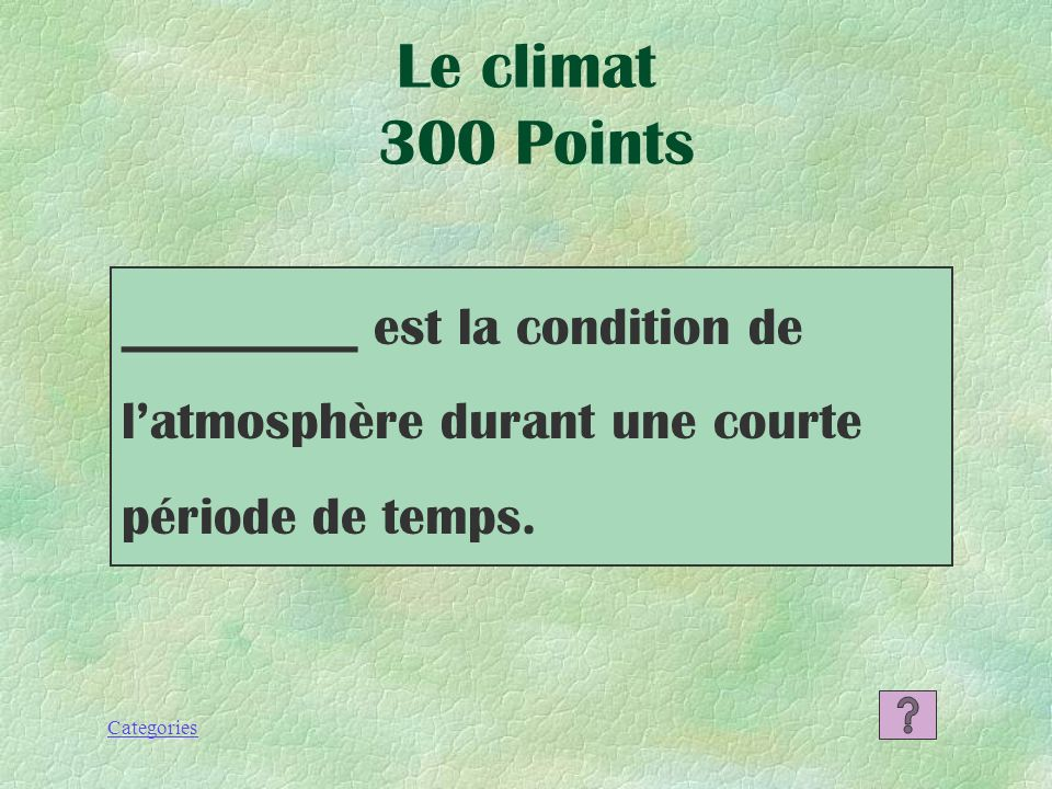 Categories Le climat Le climat 200 Points