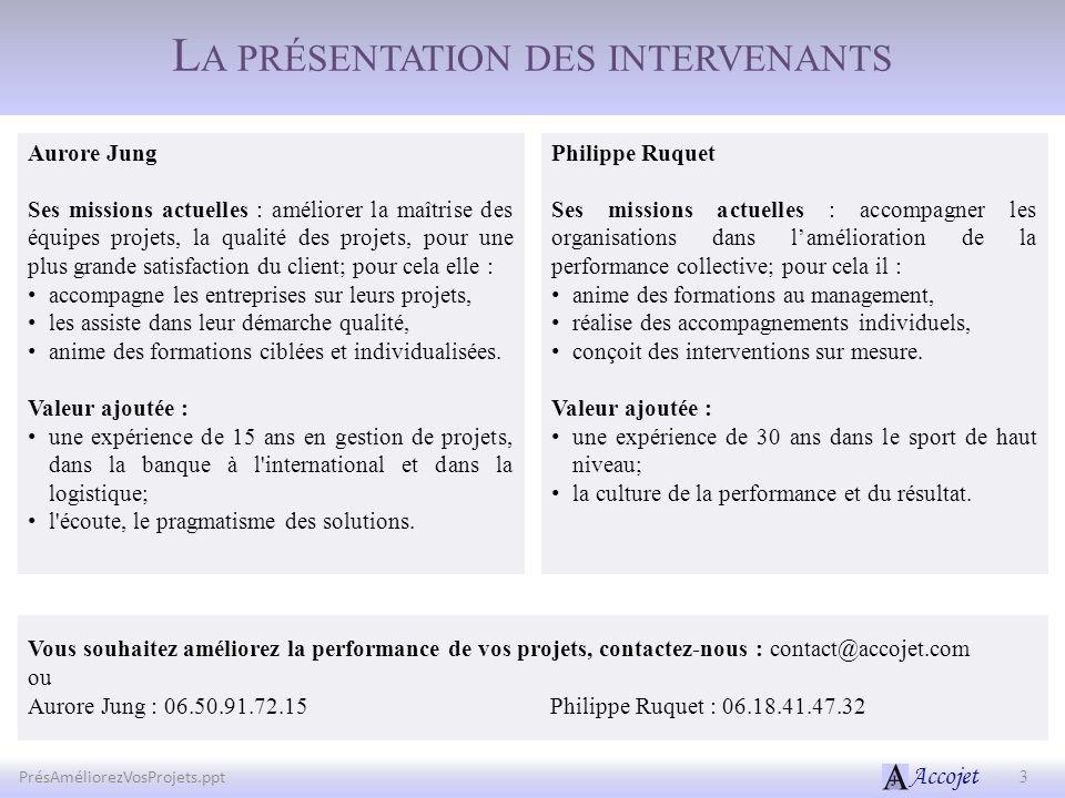 Accojet L A PRÉSENTATION DES INTERVENANTS Aurore Jung Ses missions actuelles : améliorer la maîtrise des équipes projets, la qualité des projets, pour