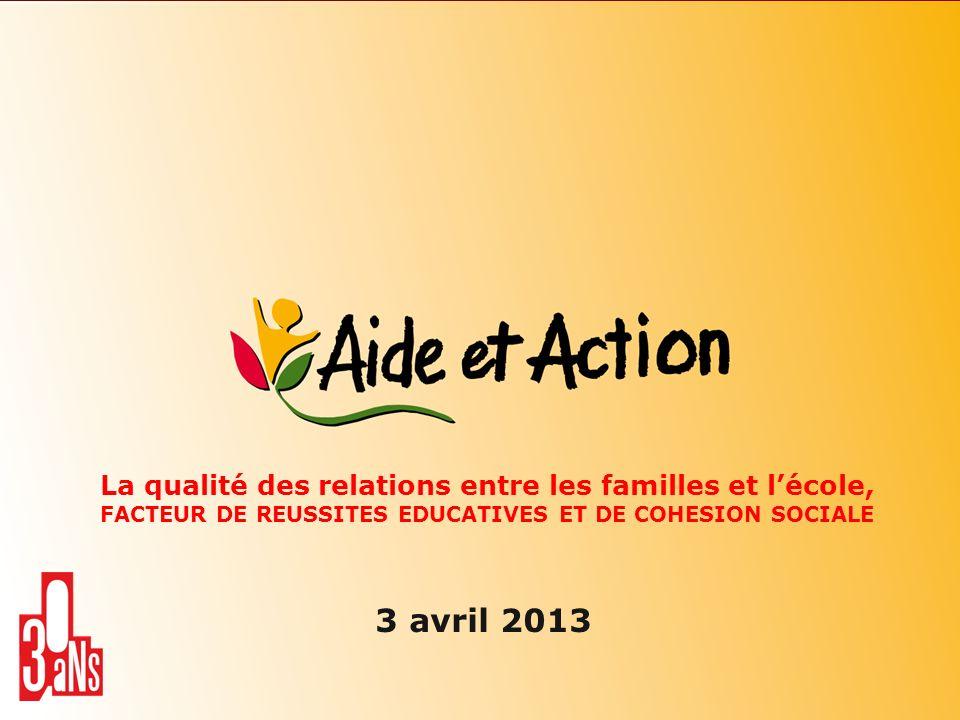 La qualité des relations entre les familles et lécole, FACTEUR DE REUSSITES EDUCATIVES ET DE COHESION SOCIALE 3 avril 2013