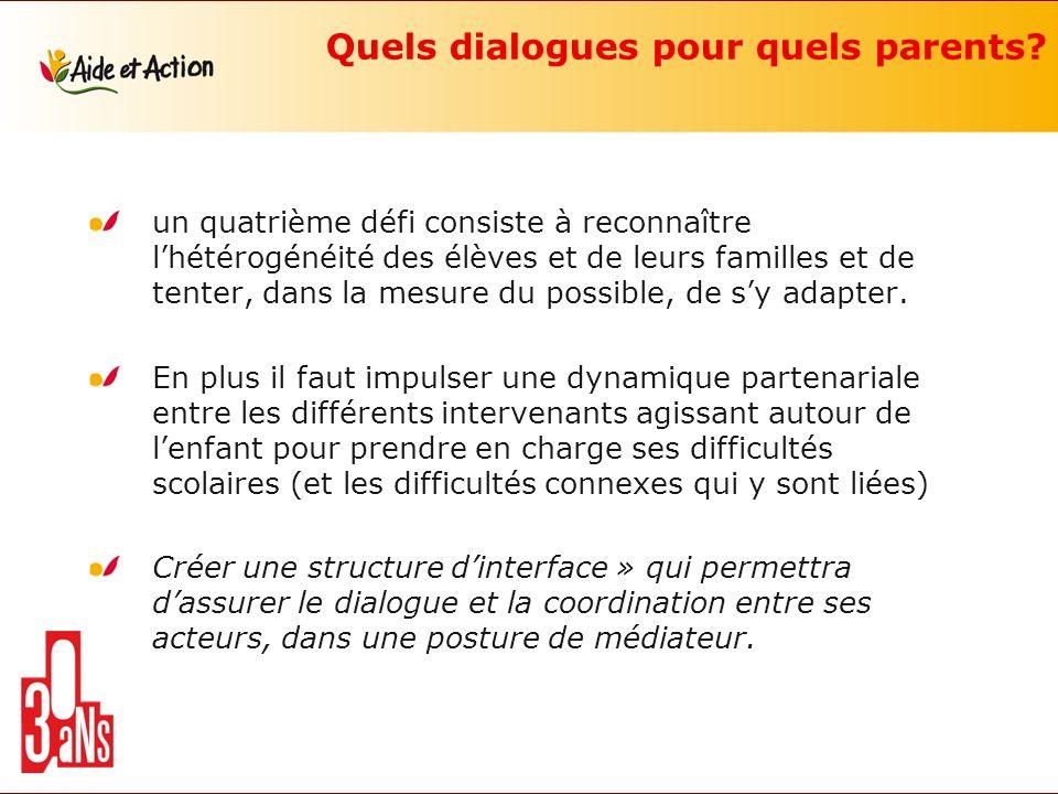 Quels dialogues pour quels parents? un quatrième défi consiste à reconnaître lhétérogénéité des élèves et de leurs familles et de tenter, dans la mesu