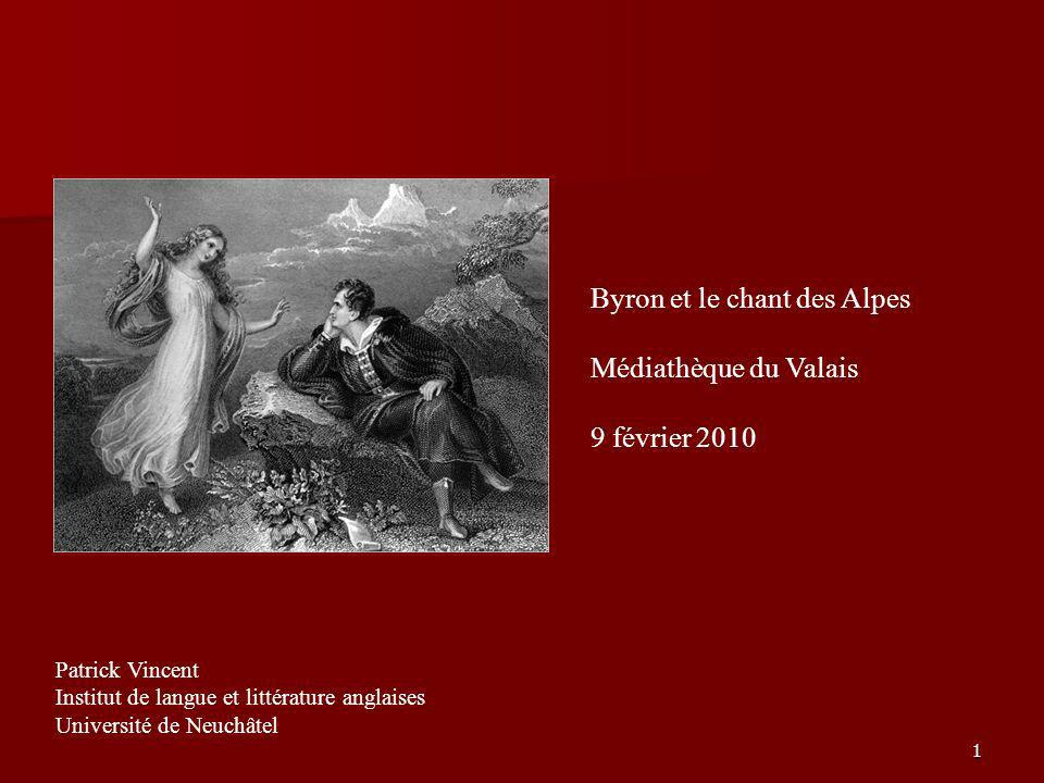 1 Byron et le chant des Alpes Médiathèque du Valais 9 février 2010 Patrick Vincent Institut de langue et littérature anglaises Université de Neuchâtel