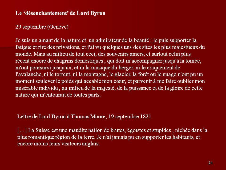 24 Le désenchantement de Lord Byron 29 septembre (Genève) Je suis un amant de la nature et un admirateur de la beauté ; je puis supporter la fatigue e