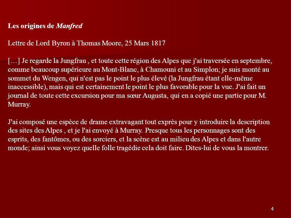 4 Les origines de Manfred Lettre de Lord Byron à Thomas Moore, 25 Mars 1817 […] Je regarde la Jungfrau, et toute cette région des Alpes que j'ai trave