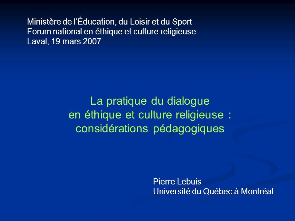 La pratique du dialogue en éthique et culture religieuse : considérations pédagogiques Ministère de lÉducation, du Loisir et du Sport Forum national e
