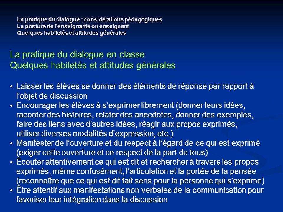 La pratique du dialogue : considérations pédagogiques La posture de lenseignante ou enseignant Quelques habiletés et attitudes générales La pratique d
