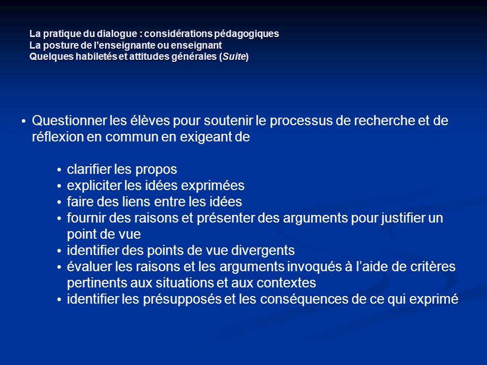 La pratique du dialogue : considérations pédagogiques La posture de lenseignante ou enseignant Quelques habiletés et attitudes générales (Suite) Quest