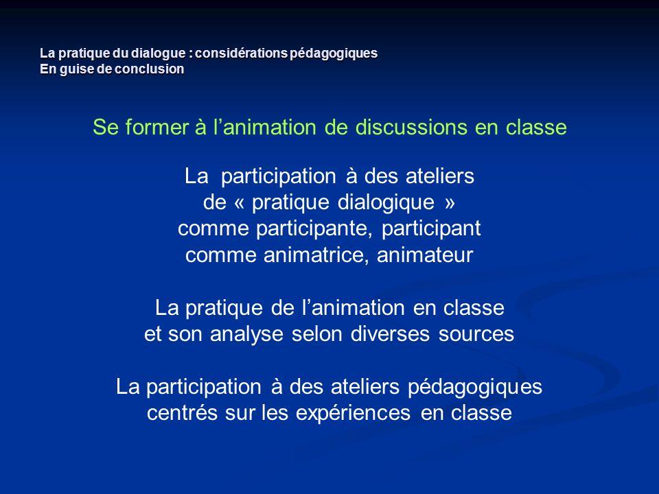 La pratique du dialogue : considérations pédagogiques En guise de conclusion Se former à lanimation de discussions en classe La participation à des at