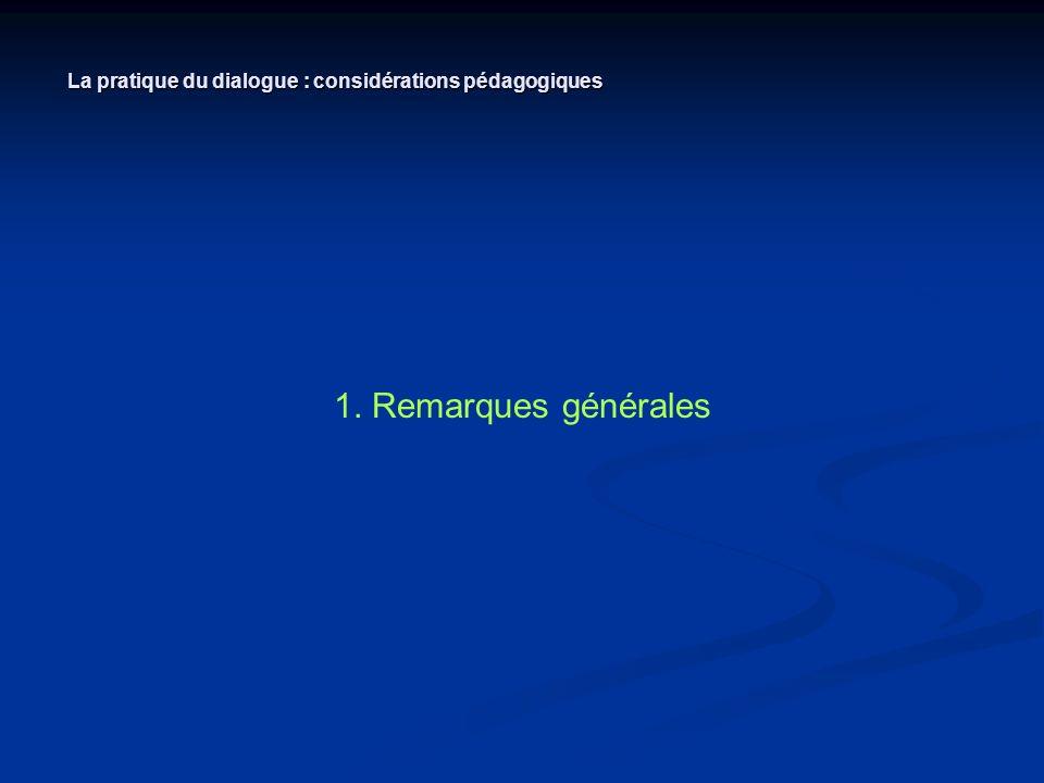 1. Remarques générales La pratique du dialogue : considérations pédagogiques