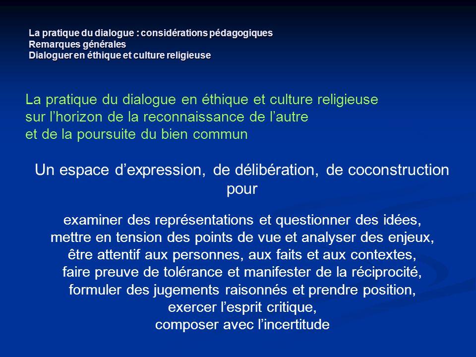 La pratique du dialogue : considérations pédagogiques Remarques générales Dialoguer en éthique et culture religieuse La pratique du dialogue en éthiqu