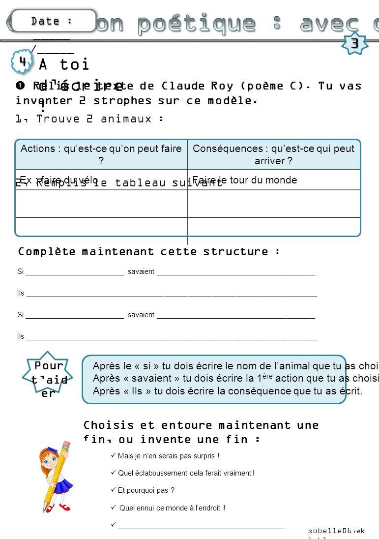 Date : Date : _____ /_____ 3 A toi décrire ! 4 Relis le texte de Claude Roy (poème C). Tu vas inventer 2 strophes sur ce modèle. 1, Trouve 2 animaux :