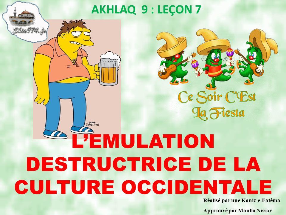 AKHLAQ 9 : LEÇON 7 Réalisé par une Kaniz-e-Fatéma Approuvé par Moulla Nissar LEMULATION DESTRUCTRICE DE LA CULTURE OCCIDENTALE