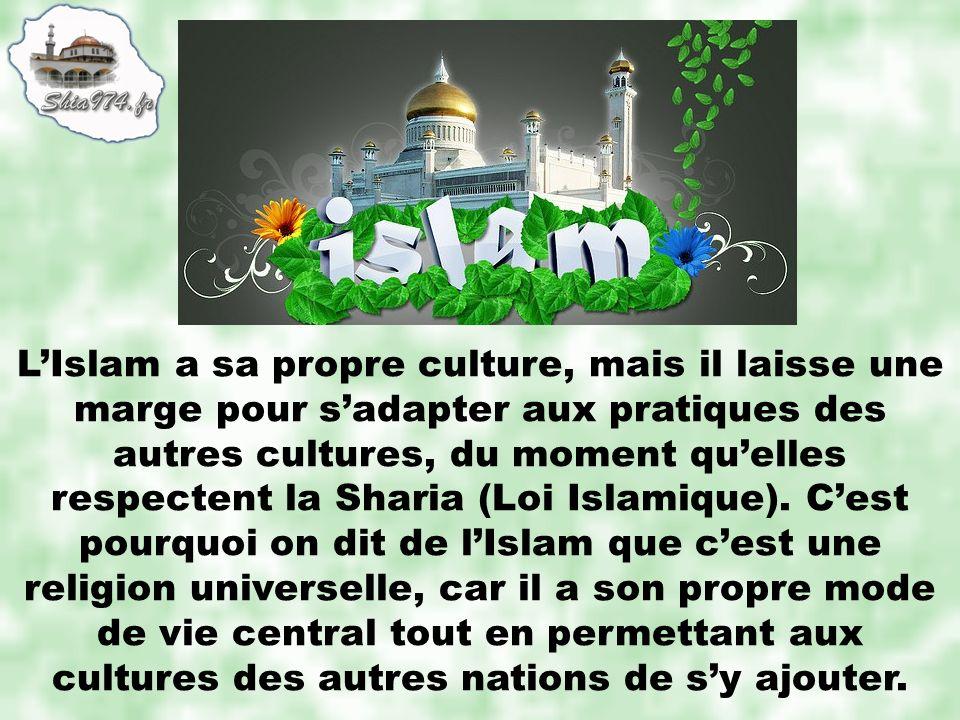 LIslam a sa propre culture, mais il laisse une marge pour sadapter aux pratiques des autres cultures, du moment quelles respectent la Sharia (Loi Islamique).