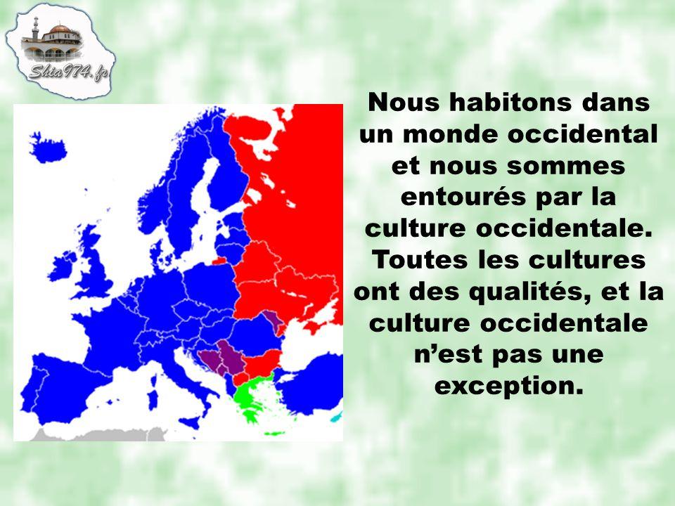 Nous habitons dans un monde occidental et nous sommes entourés par la culture occidentale. Toutes les cultures ont des qualités, et la culture occiden