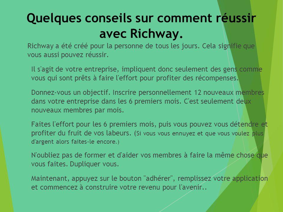 Quelques conseils sur comment réussir avec Richway. Richway a été créé pour la personne de tous les jours. Cela signifie que vous aussi pouvez réussir
