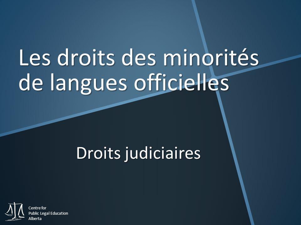 Centre for Public Legal Education Alberta Droits judiciaires Les droits des minorités de langues officielles