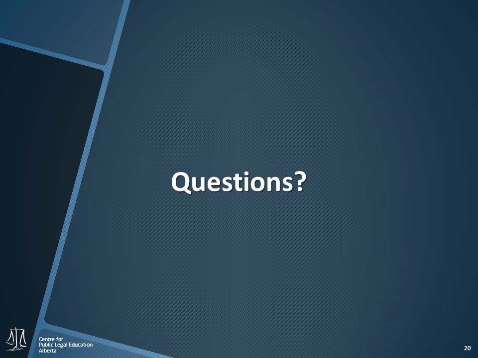 Centre for Public Legal Education Alberta 20 Questions?