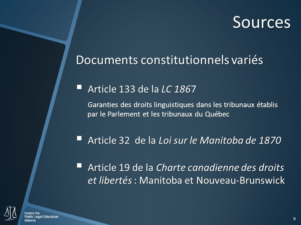 Centre for Public Legal Education Alberta 9 Sources Documents constitutionnels variés Article 133 de la LC 1867 Article 133 de la LC 1867 Garanties de