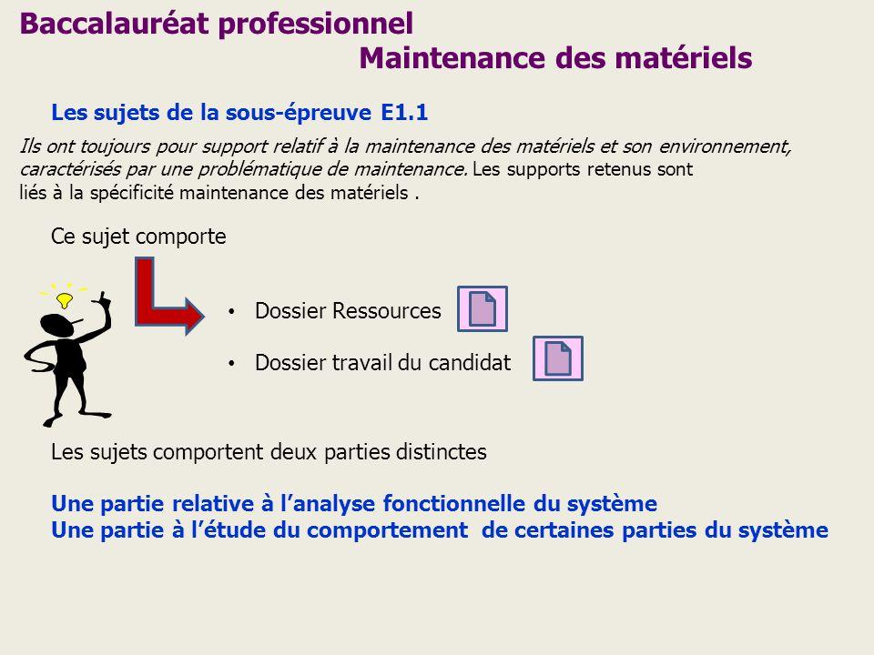 Les sujets de la sous-épreuve E1.1 Ils ont toujours pour support relatif à la maintenance des matériels et son environnement, caractérisés par une pro