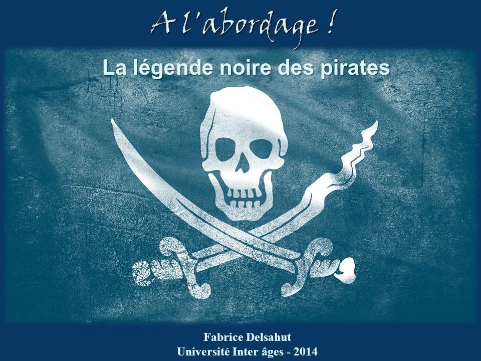 La légende noire des pirates Fabrice Delsahut Université Inter âges - 2014