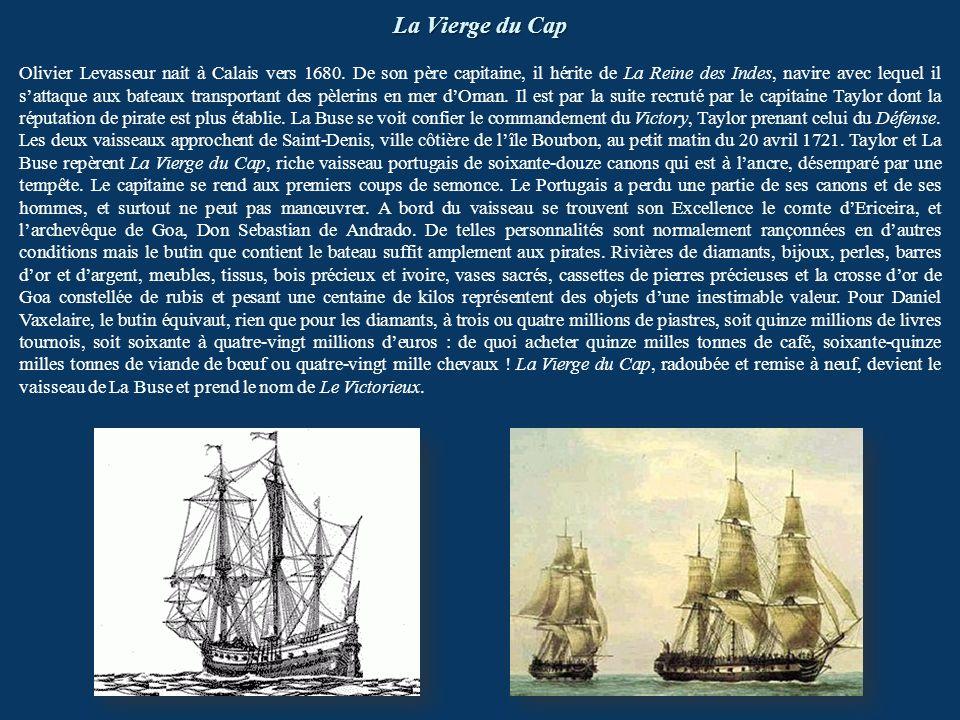 La Vierge du Cap Olivier Levasseur nait à Calais vers 1680. De son père capitaine, il hérite de La Reine des Indes, navire avec lequel il sattaque aux