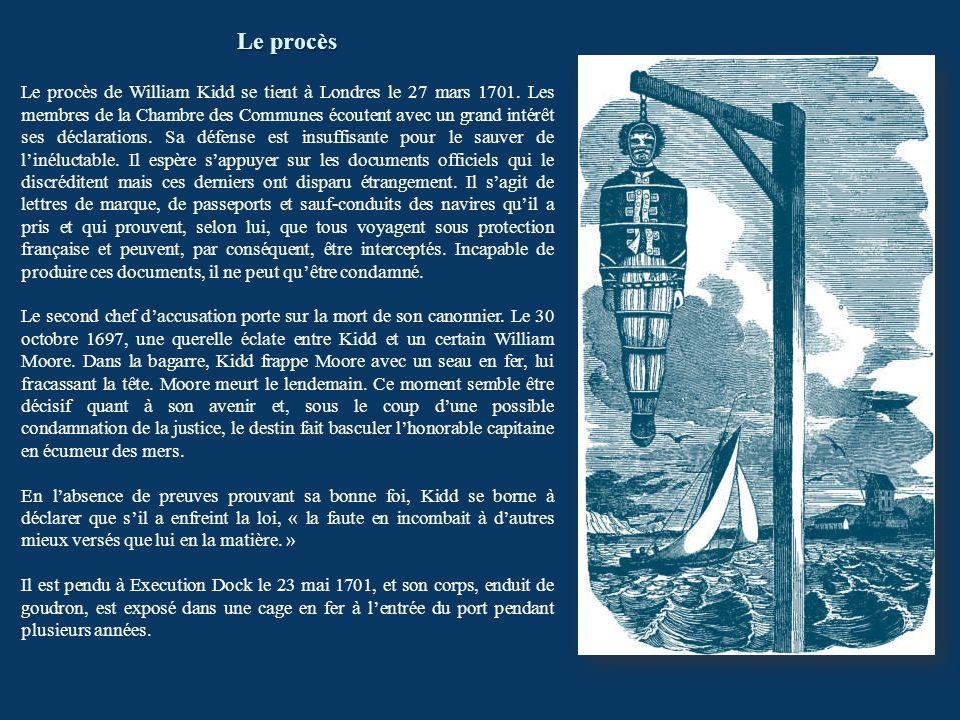 Le procès Le procès de William Kidd se tient à Londres le 27 mars 1701. Les membres de la Chambre des Communes écoutent avec un grand intérêt ses décl